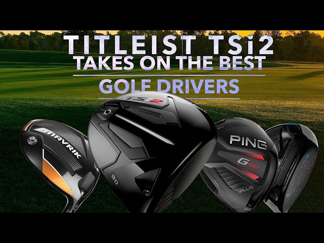 THE BEST GOLF DRIVERS take on TITLEIST TSi