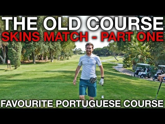 My Favourite Course In Portugal - The Old Course Skins Match - Part 1