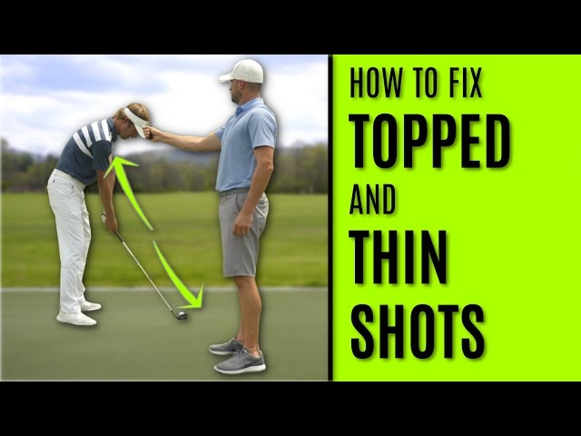 GOLF: How To Fix Topped And Thin Shots - Three Sure Fire Fixes