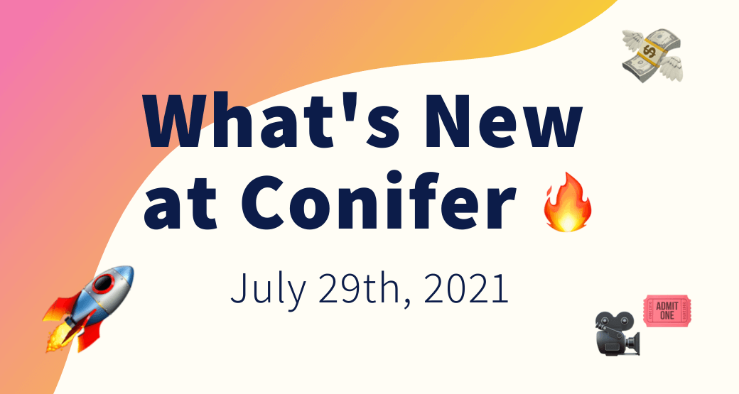 What's New at Conifer 📣 ~ July 27th, 2021