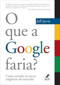 O que a Google faria – Jeff Jarvis