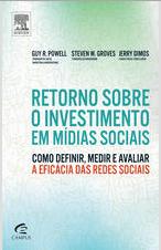 Retorno sobre o investimento em mídias sociais – Guy Powel e outros