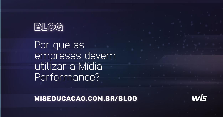 Por que as empresas devem utilizar a Mídia Performance?