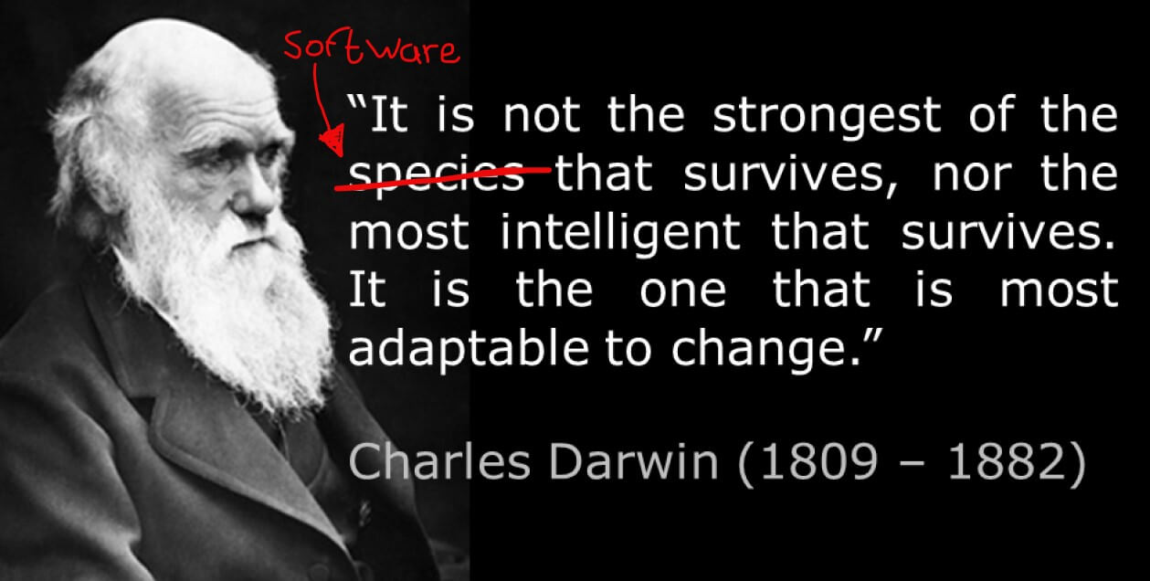 """""""It is not the strongest of the software that survives, nor the most intelligent that survives. It is the one that is most adaptable to change""""."""