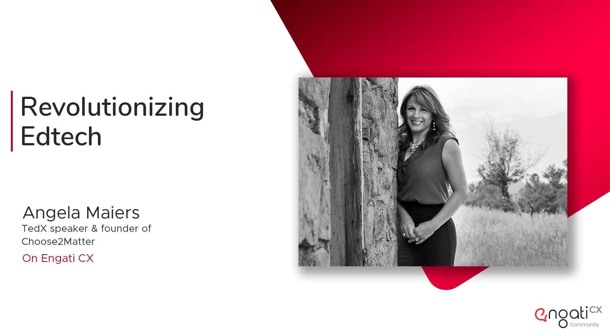 Revolutionizing EdTech | Angela Maiers | Engati CX