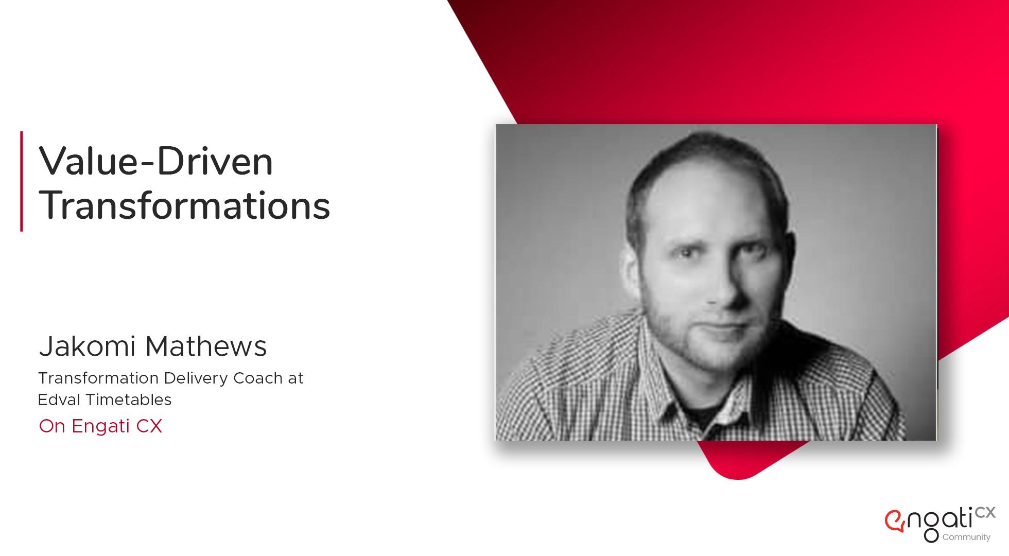 Value-driven transformations | Jakomi Matthews | Engati CX