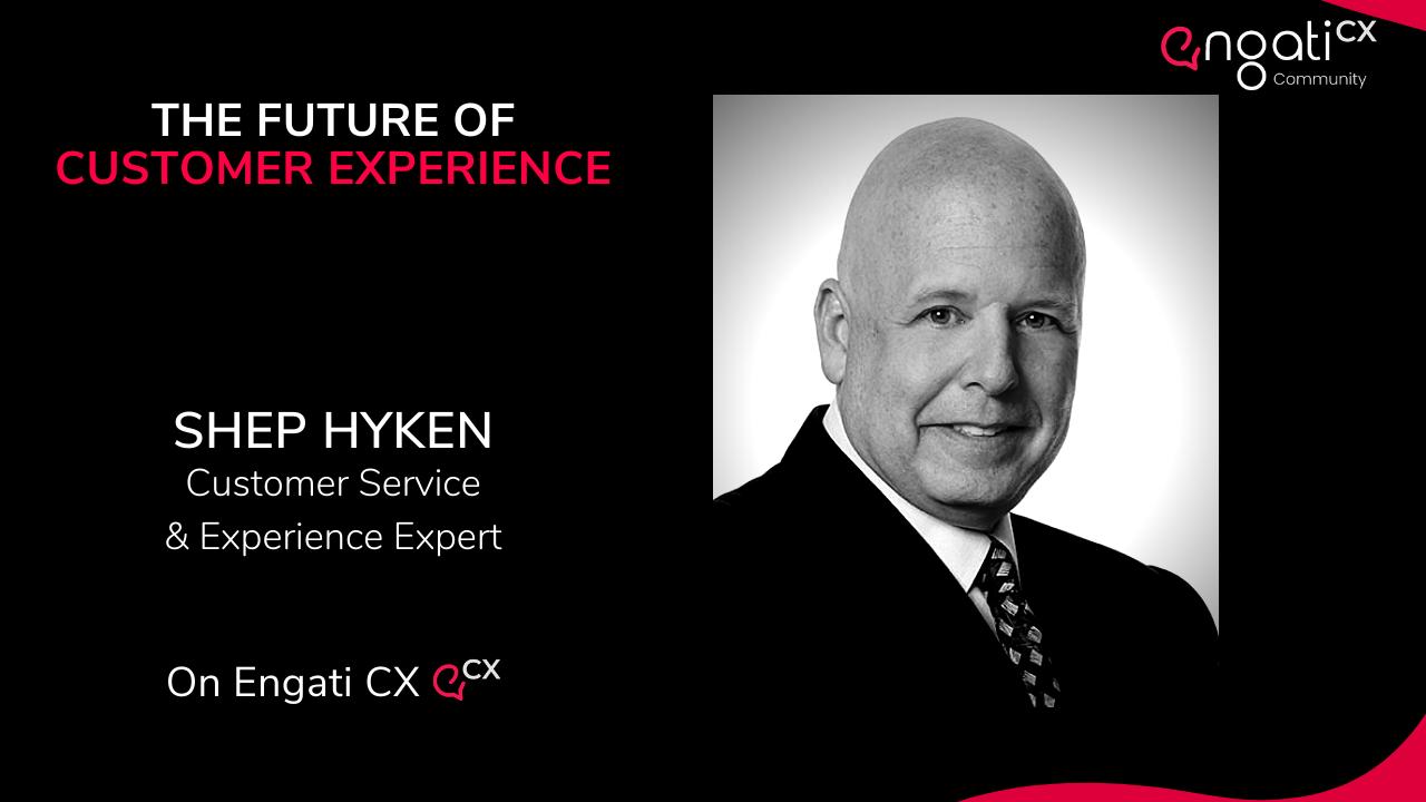 Customer experience | Shep Hyken | Engati CX