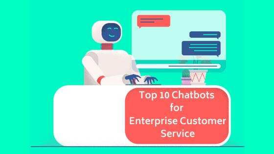 Top 10 chatbots for enterprise customer service
