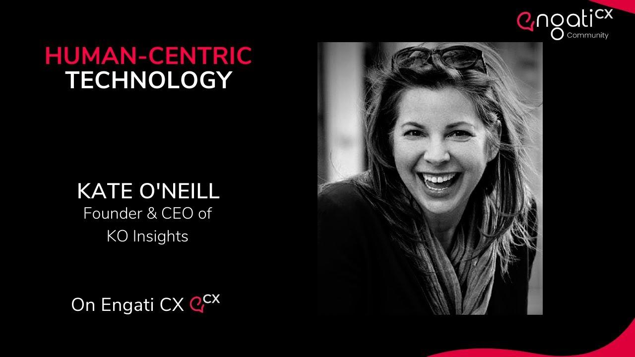 Human-Centric Technology | Kate O'Neill | Engati CX