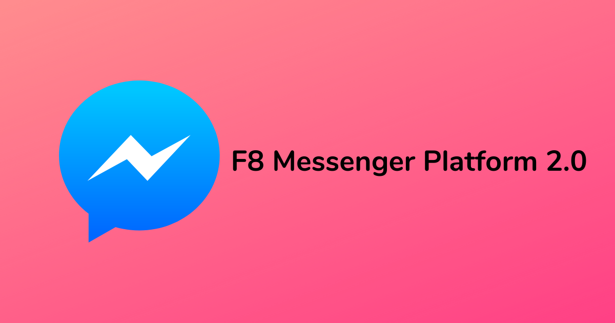 F8 Messenger Platform 2.0: Everything to know about bots