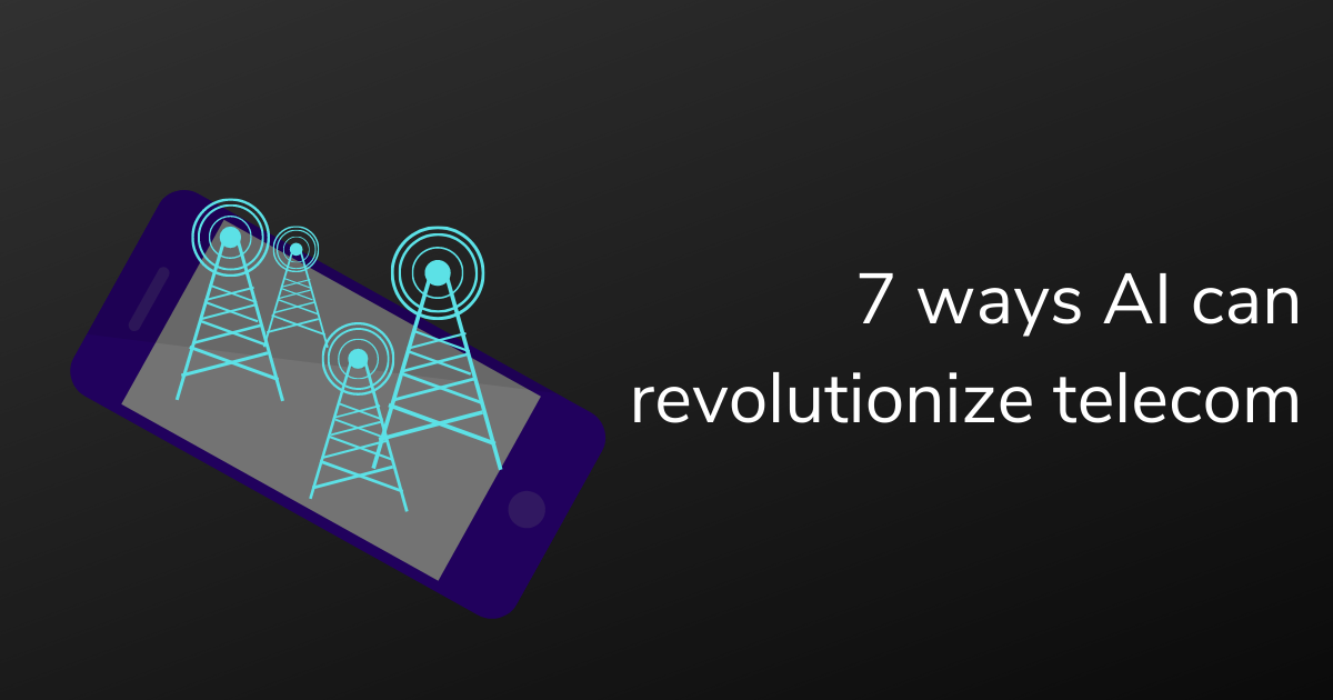 7 ways in which AI is revolutionizing telecom