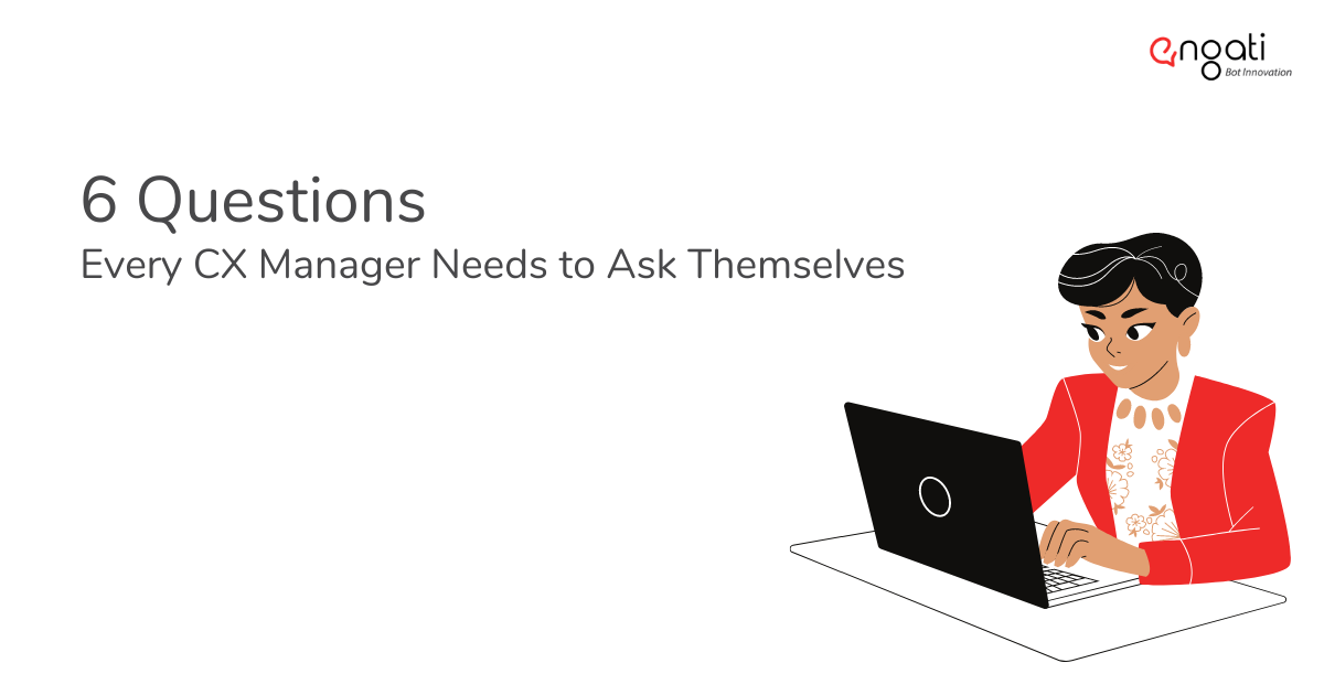 6 questions every CX manager needs to ask themselves
