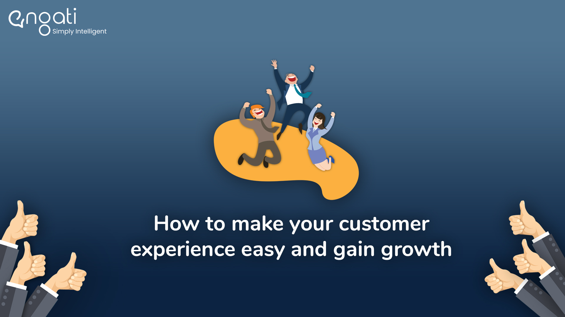 How to make your customer experience easy and gain growth