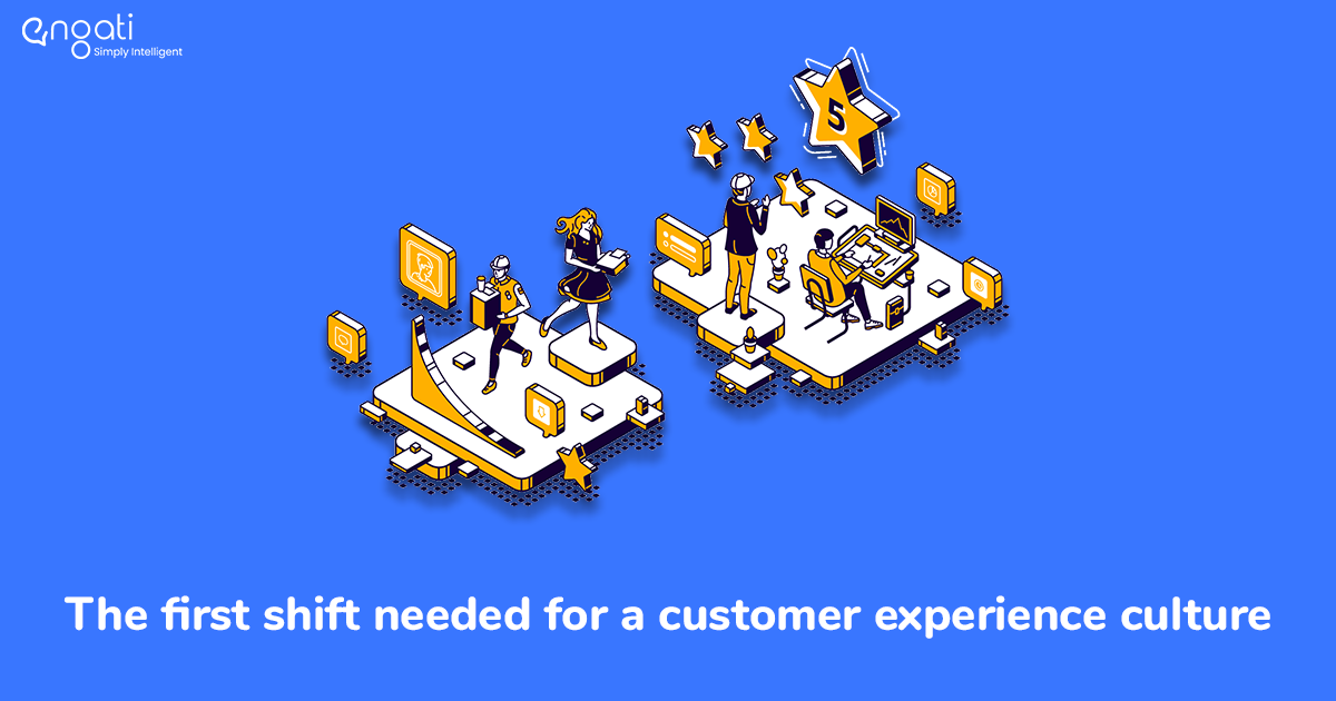 The first shift needed for a customer experience culture