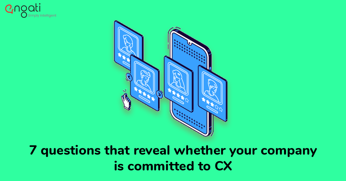 7 questions that reveal whether your company is committed to CX