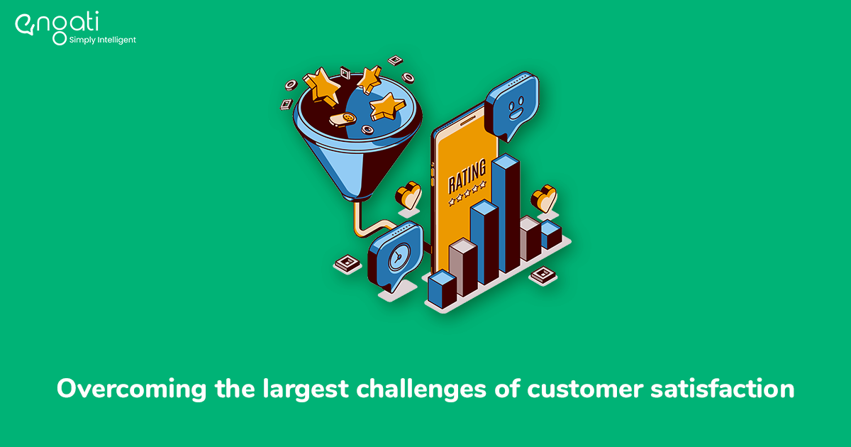 Overcoming the largest challenges of customer satisfaction