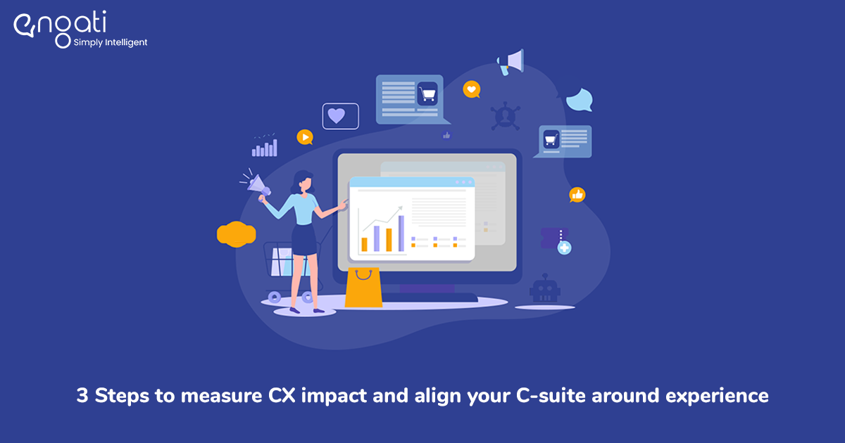 3 Steps to measure CX impact and align your C-suite around experience