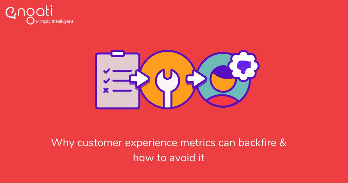 Why customer experience metrics can backfire & how to avoid it