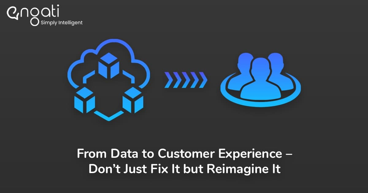 From data to customer experience — don't just fix it; reimagine it
