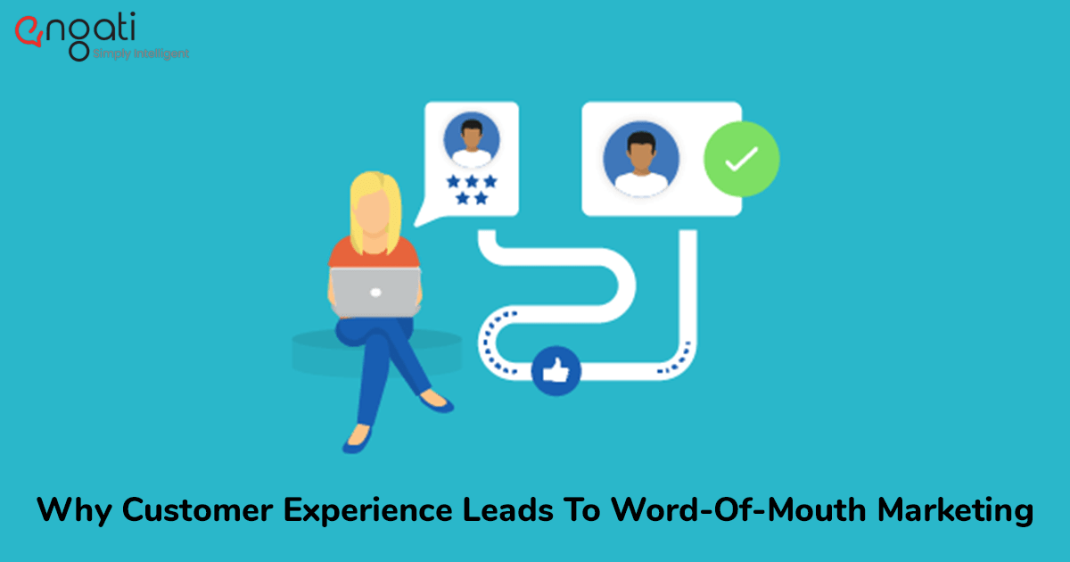 Why Customer Experience Leads To Word-Of-Mouth Marketing