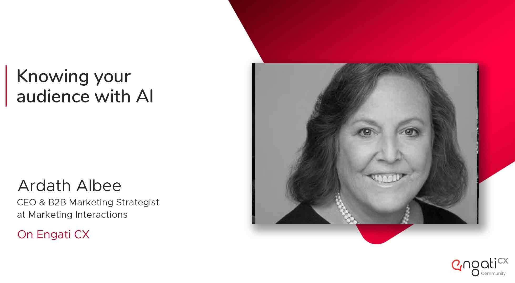 Knowing your audience with AI | Ardath Albee | Engati CX