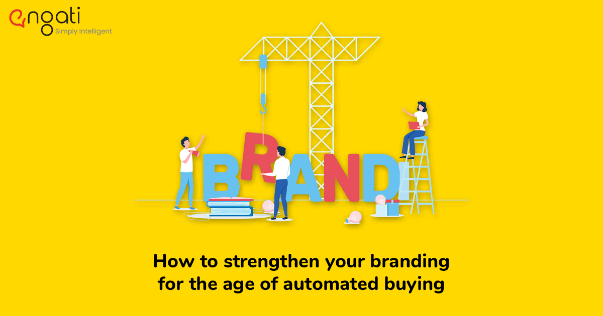 How to strengthen your branding for the age of automated buying