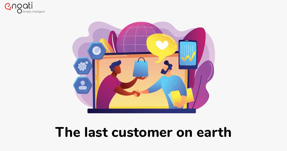 The last customer on Earth