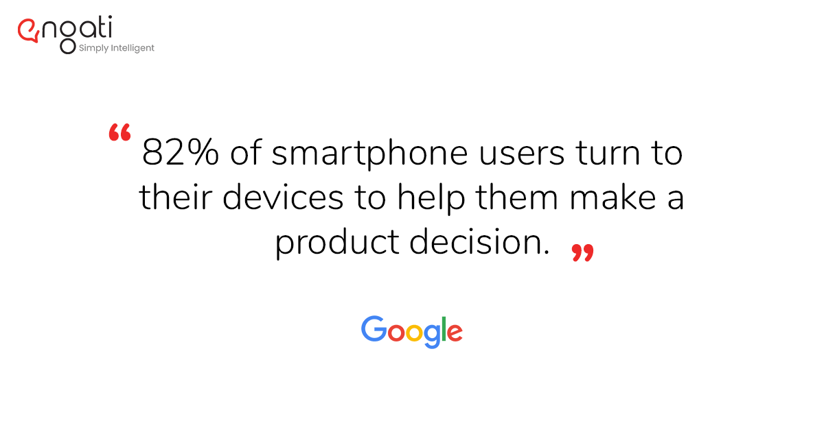 82% of smartphone users turn to their devices to help them make a product decision. - Google