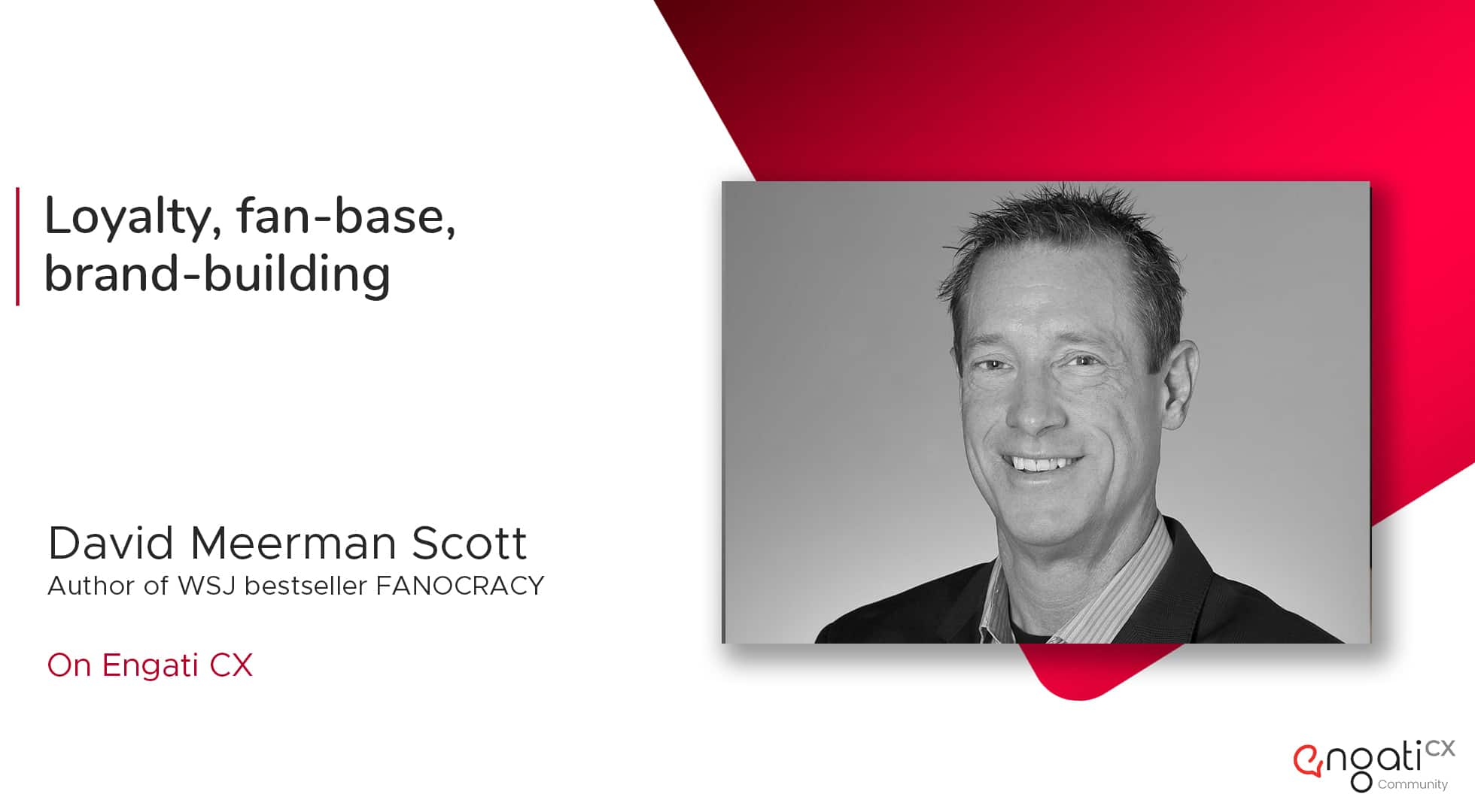 Building a loyal fan-base for your brand | David Scott | Engati CX
