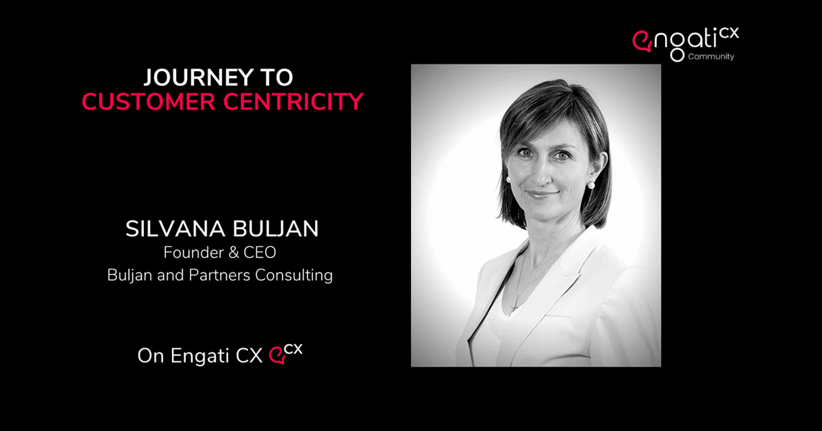Journey to customer centricity | Silvana Buljan | Engati CX
