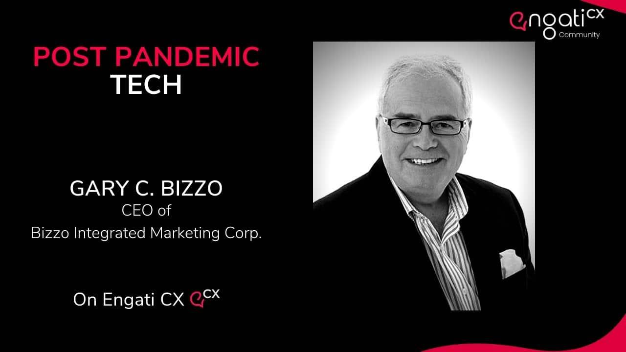 Post pandemic tech | Gary Bizzo | Engati CX