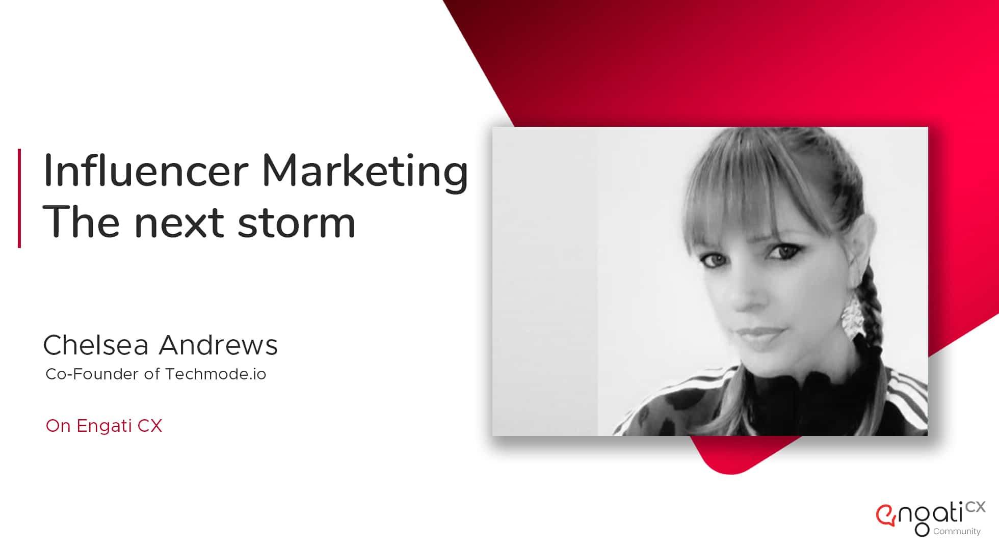 Influencer marketing: The next storm | Chelsea Larson-Andrews | Engati CX