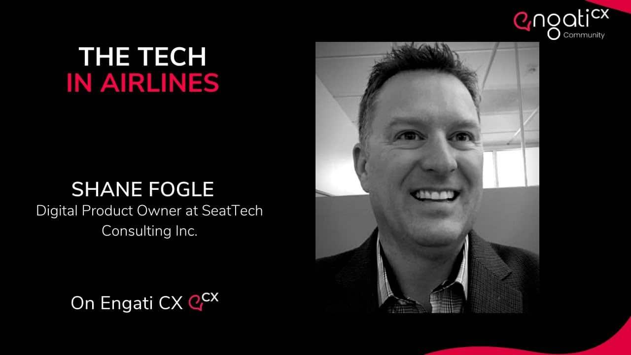 The tech in airlines | Shane Fogle | Engati CX