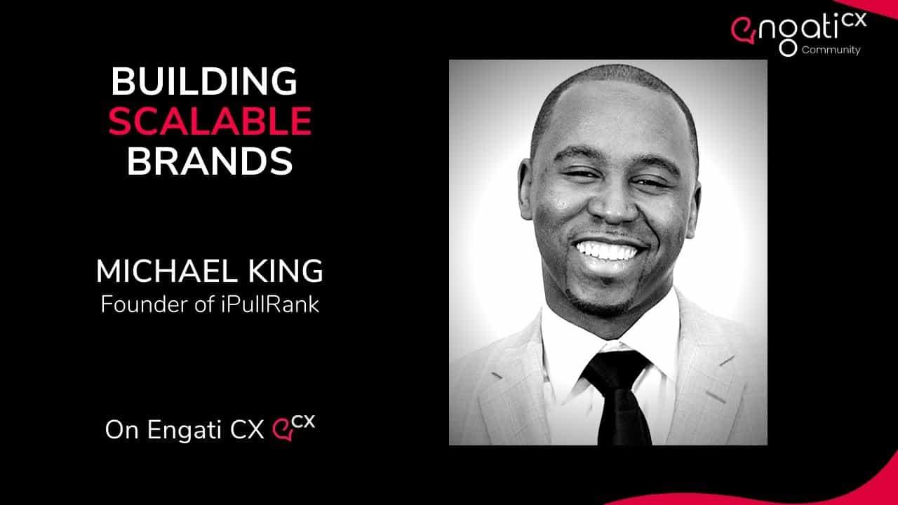 Building scalable brands | Michael King | Engati CX