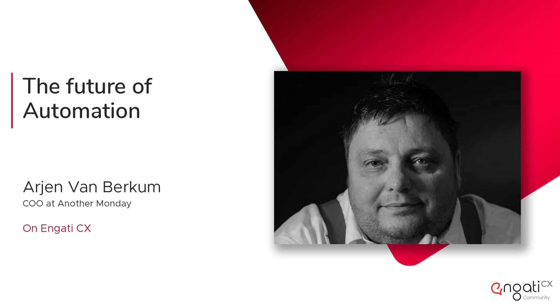 Future of automation | Arjen Van Berkum | Engati CX