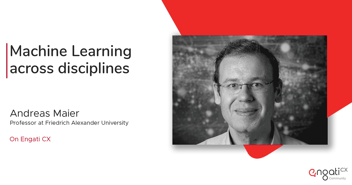 Machine learning across disciplines | Dr. Andreas K. Maier | Engati CX