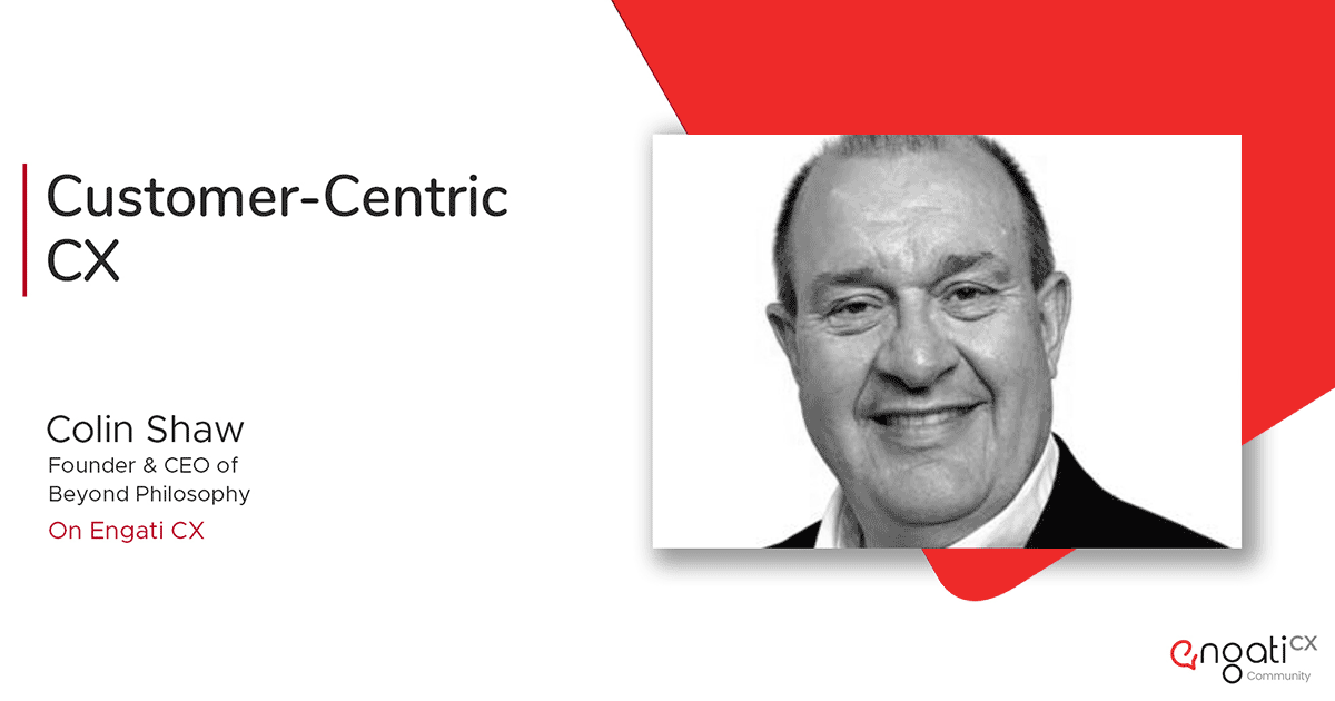 How to make your CX customer-centric | Colin Shaw | Engati CX