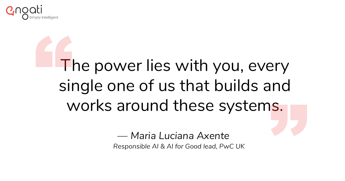 Everyone who builds and works around AI has the power to make it ethical