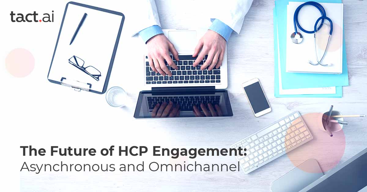 The Future of HCP Engagement: Asynchronous and Omnichannel