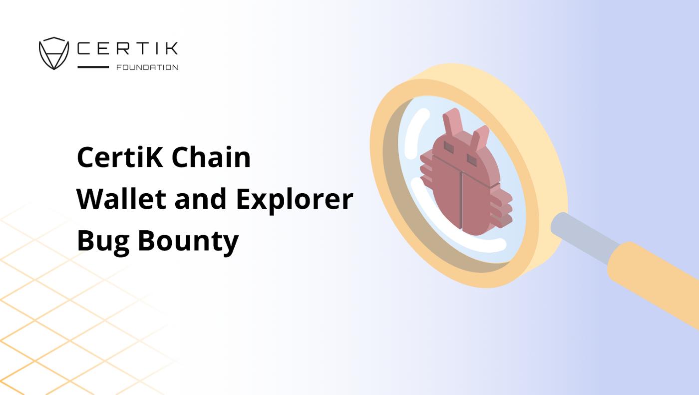 CertiK Chain Wallet and Explorer Bug Bounty