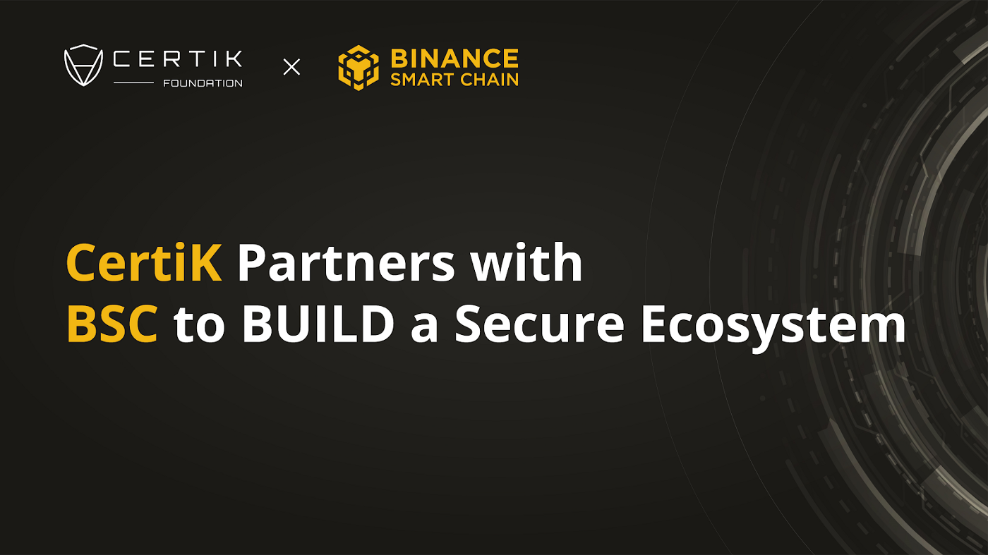CertiK Partners with BSC to BUILD a Secure Ecosystem