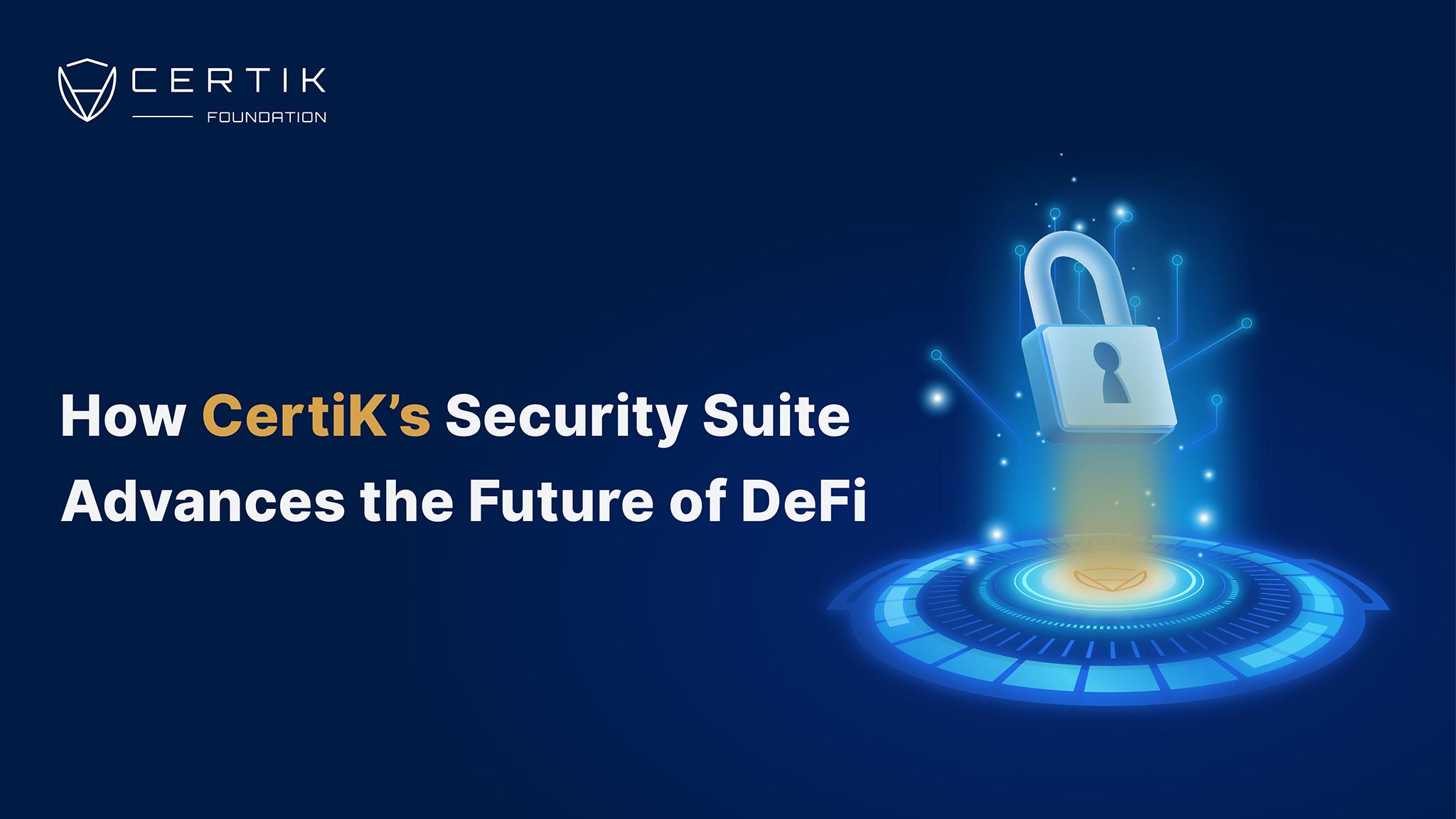 How CertiK's Security Suite Advances the Future of DeFi