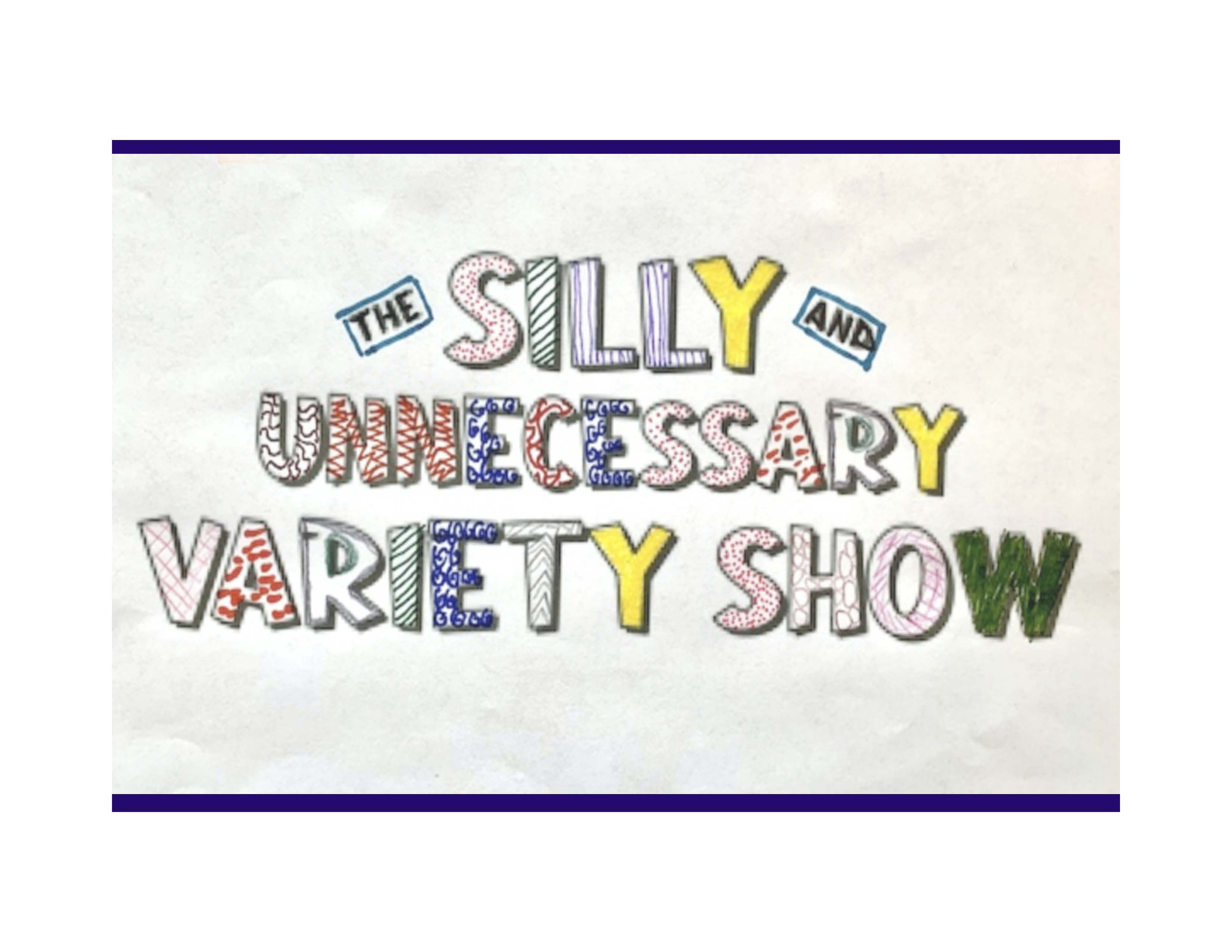 The Silly and Unnecessary Variety Show