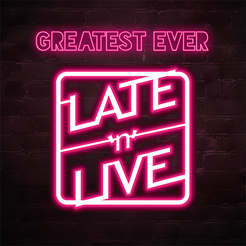 Greatest Ever Late'n'Live