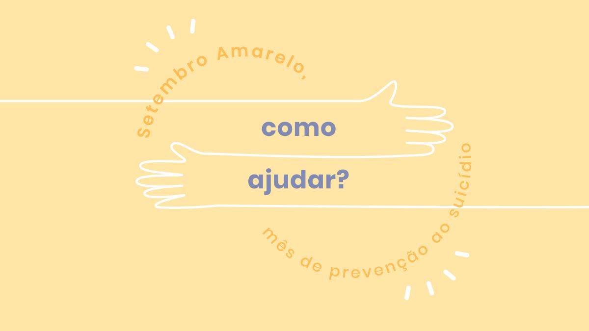 Setembro amarelo: Como ajudar?