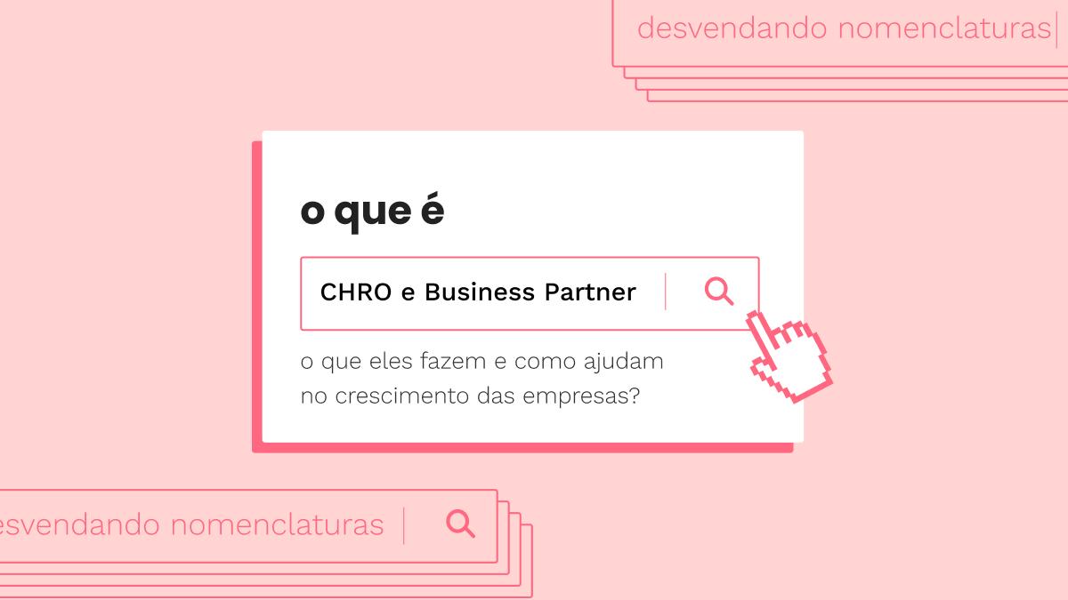 CHRO e Business Partner: o que é, o que faz e como ajuda o crescimento das empresas
