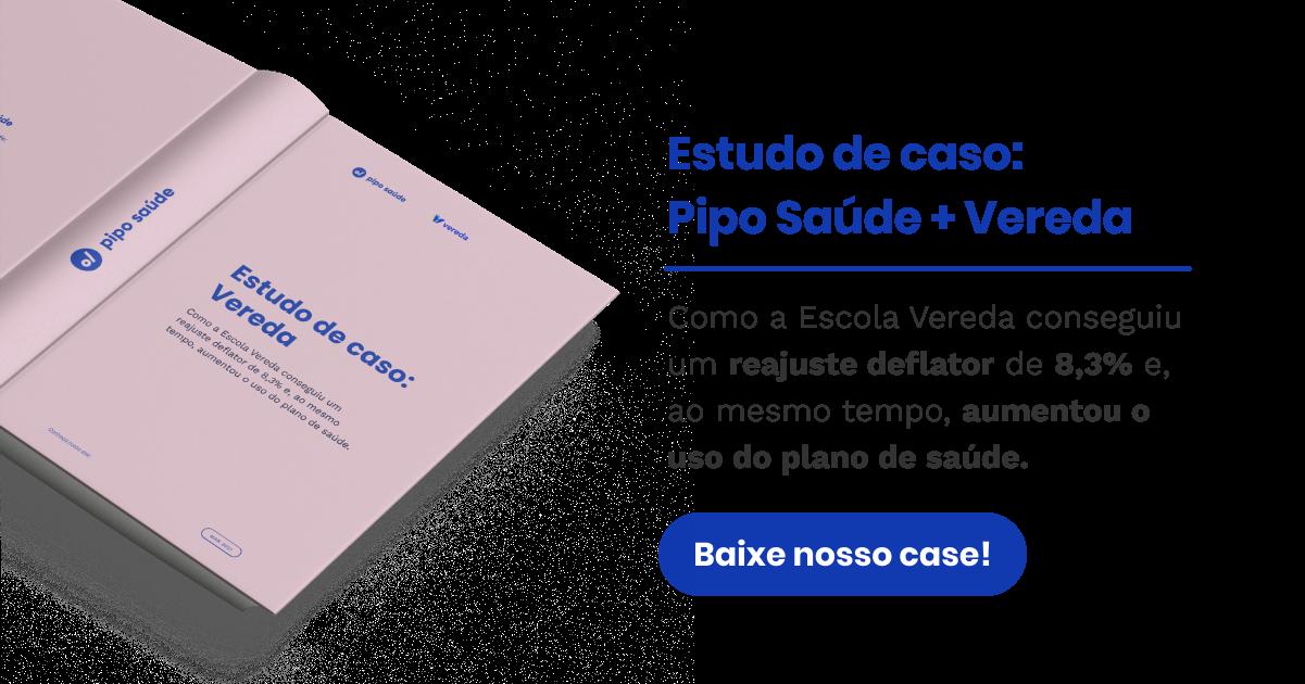 Estudo de caso: Pipo Saúde + Escola Vereda