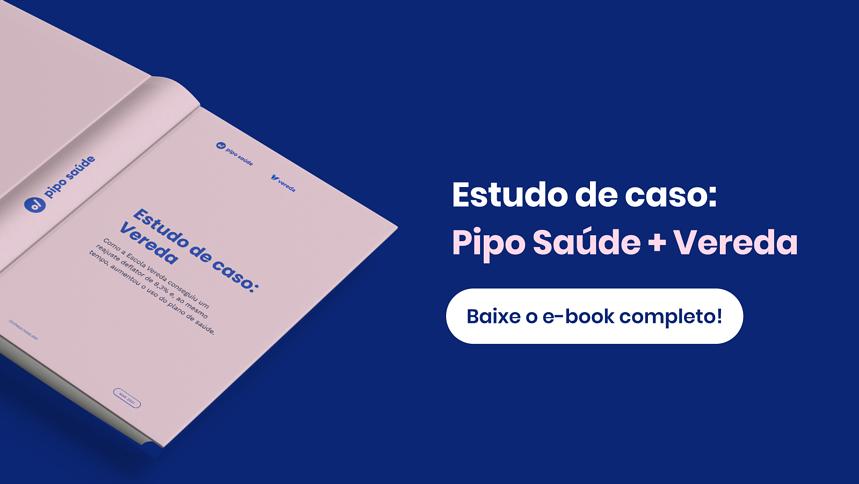 Estudo de caso: Pipo Saúde + Vereda