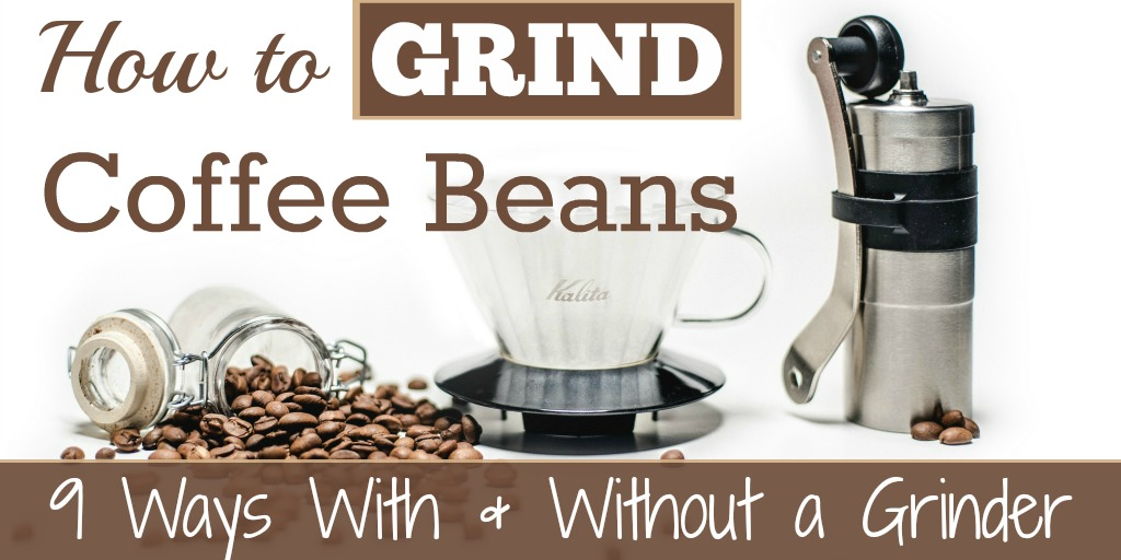 How To Grind Coffee Beans 9 Methods With Without A Grinder