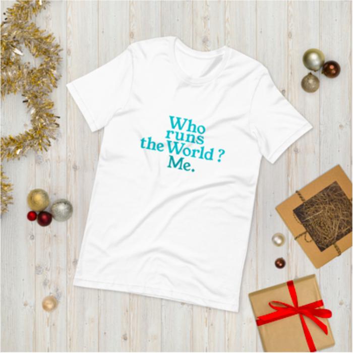 T Shirt, Who runs the world